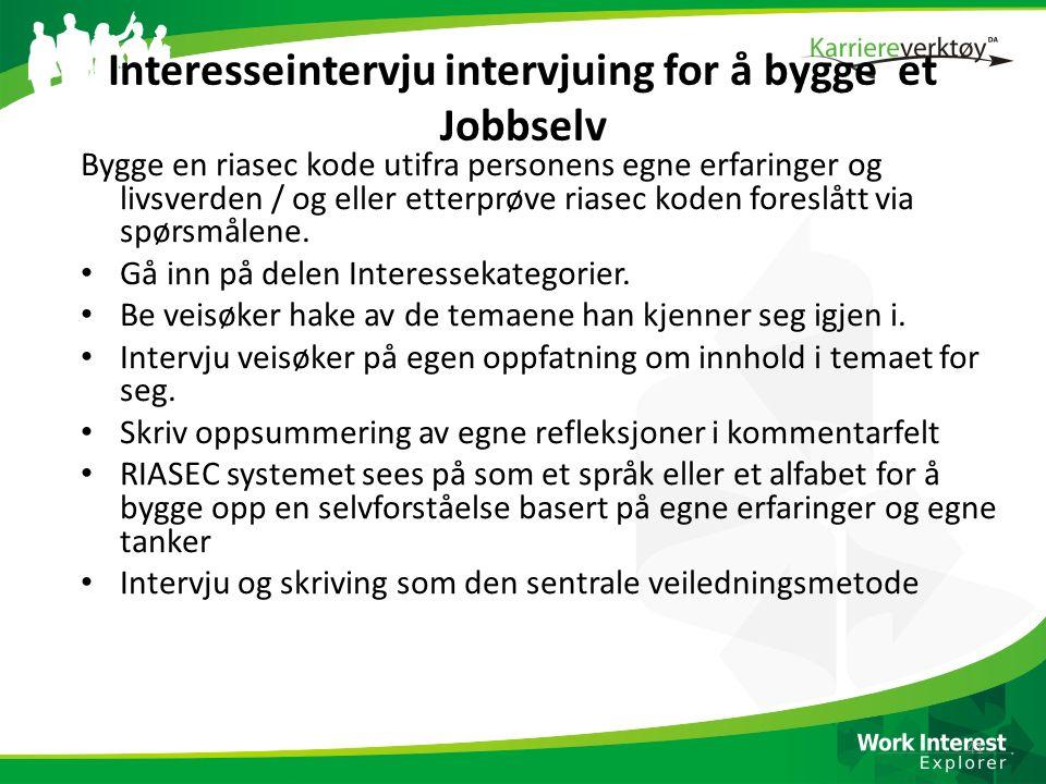 Interesseintervju intervjuing for å bygge et Jobbselv Bygge en riasec kode utifra personens egne erfaringer og livsverden / og eller etterprøve riasec