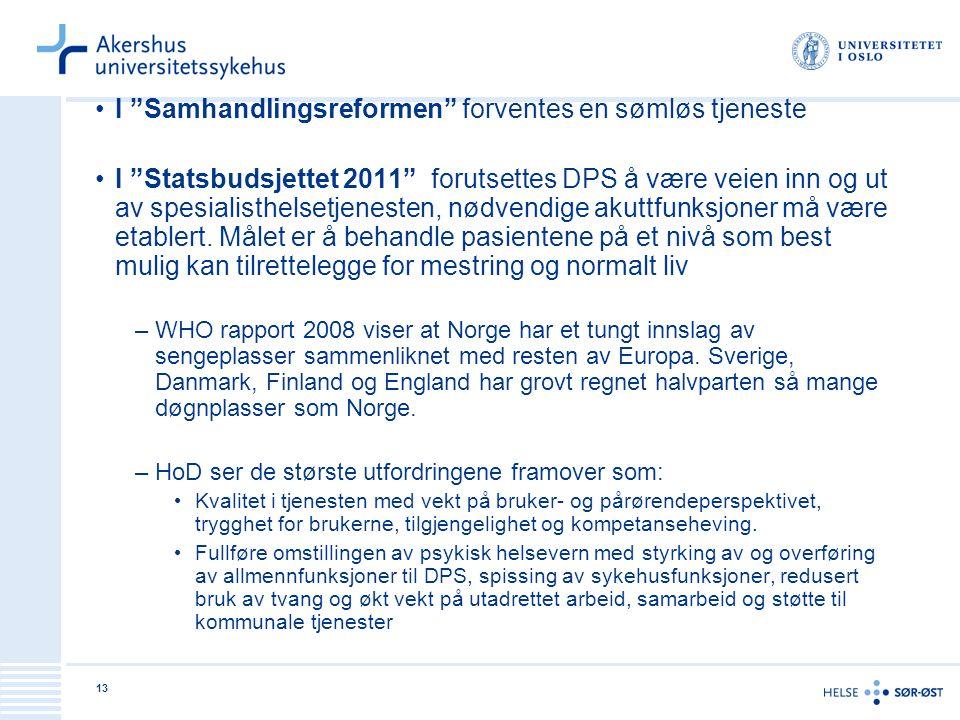 """13 I """"Samhandlingsreformen"""" forventes en sømløs tjeneste I """"Statsbudsjettet 2011"""" forutsettes DPS å være veien inn og ut av spesialisthelsetjenesten,"""