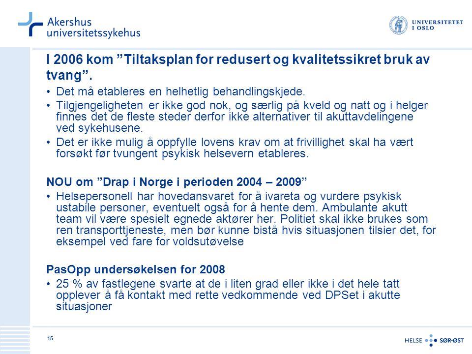 """15 I 2006 kom """"Tiltaksplan for redusert og kvalitetssikret bruk av tvang"""". Det må etableres en helhetlig behandlingskjede. Tilgjengeligheten er ikke g"""