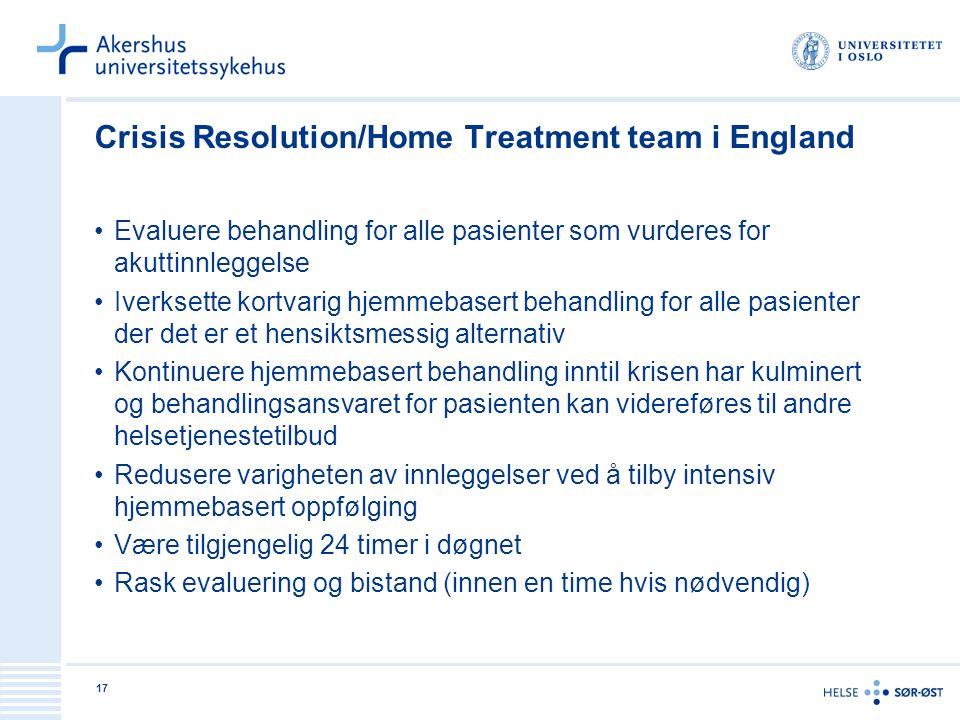 17 Crisis Resolution/Home Treatment team i England Evaluere behandling for alle pasienter som vurderes for akuttinnleggelse Iverksette kortvarig hjemm