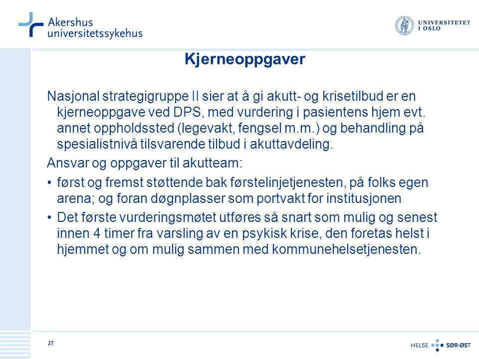 27 Kjerneoppgaver Nasjonal strategigruppe II sier at å gi akutt- og krisetilbud er en kjerneoppgave ved DPS, med vurdering i pasientens hjem evt. anne