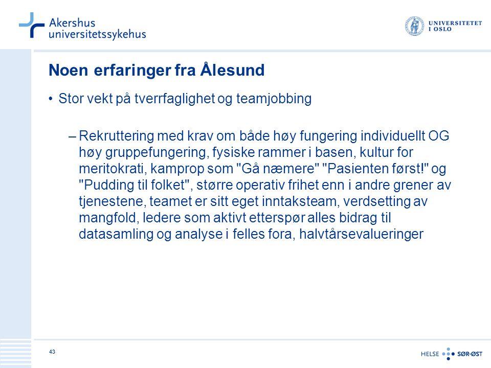 43 Noen erfaringer fra Ålesund Stor vekt på tverrfaglighet og teamjobbing –Rekruttering med krav om både høy fungering individuellt OG høy gruppefunge