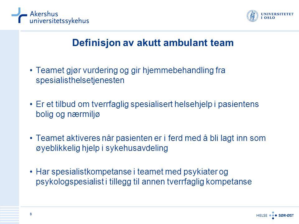 8 Definisjon av akutt ambulant team Teamet gjør vurdering og gir hjemmebehandling fra spesialisthelsetjenesten Er et tilbud om tverrfaglig spesialiser