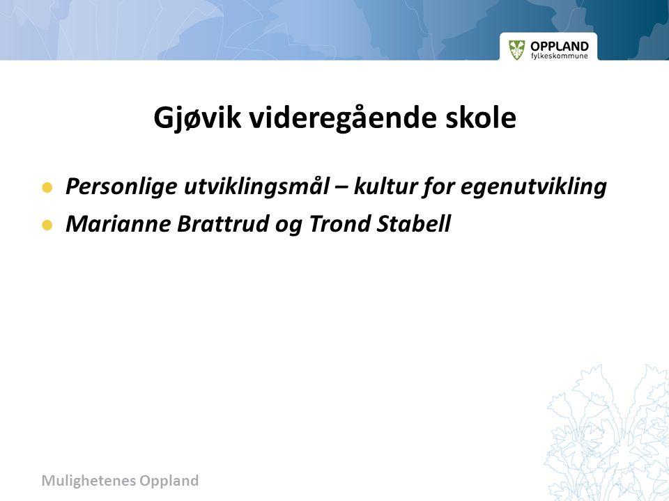 Mulighetenes Oppland Gjøvik videregående skole Personlige utviklingsmål – kultur for egenutvikling Marianne Brattrud og Trond Stabell