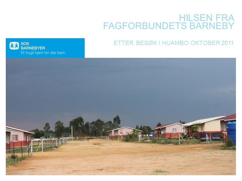 HILSEN FRA FAGFORBUNDETS BARNEBY ETTER BESØK I HUAMBO OKTOBER 2011 TURID WEISSER 2.NOVEMBER 2011