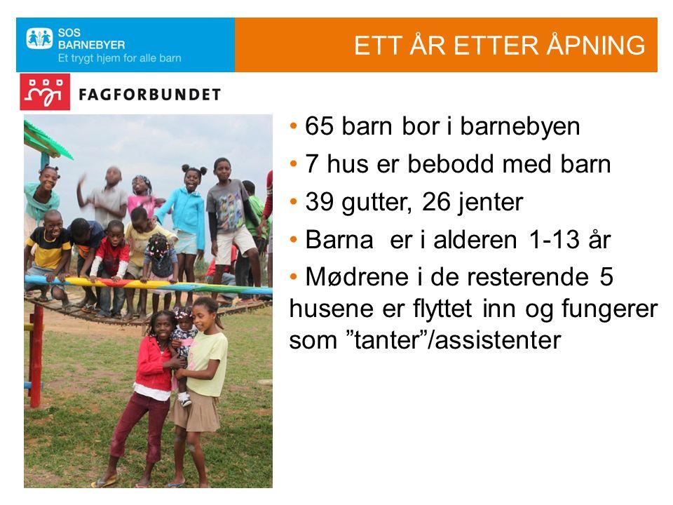 ETT ÅR ETTER ÅPNING 65 barn bor i barnebyen 7 hus er bebodd med barn 39 gutter, 26 jenter Barna er i alderen 1-13 år Mødrene i de resterende 5 husene er flyttet inn og fungerer som tanter /assistenter