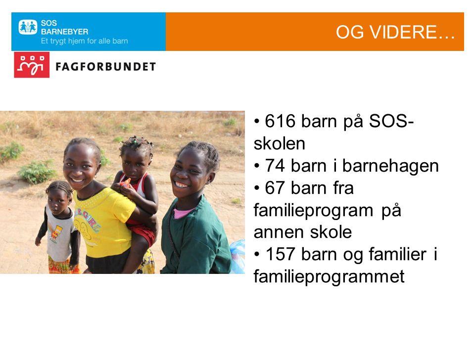 OG VIDERE… 616 barn på SOS- skolen 74 barn i barnehagen 67 barn fra familieprogram på annen skole 157 barn og familier i familieprogrammet