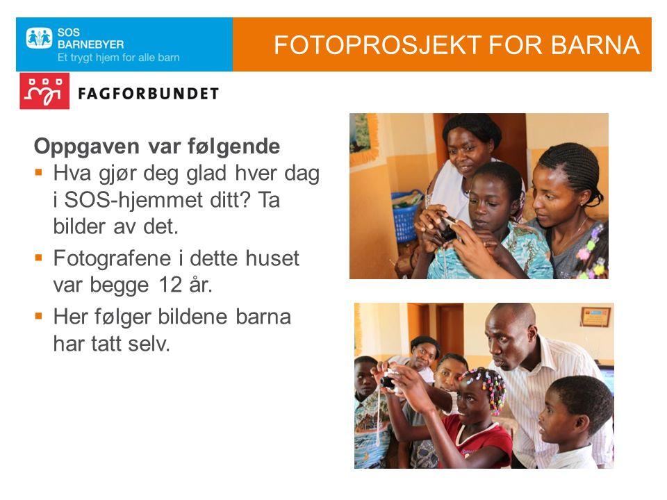 FOTOPROSJEKT FOR BARNA Oppgaven var følgende  Hva gjør deg glad hver dag i SOS-hjemmet ditt.