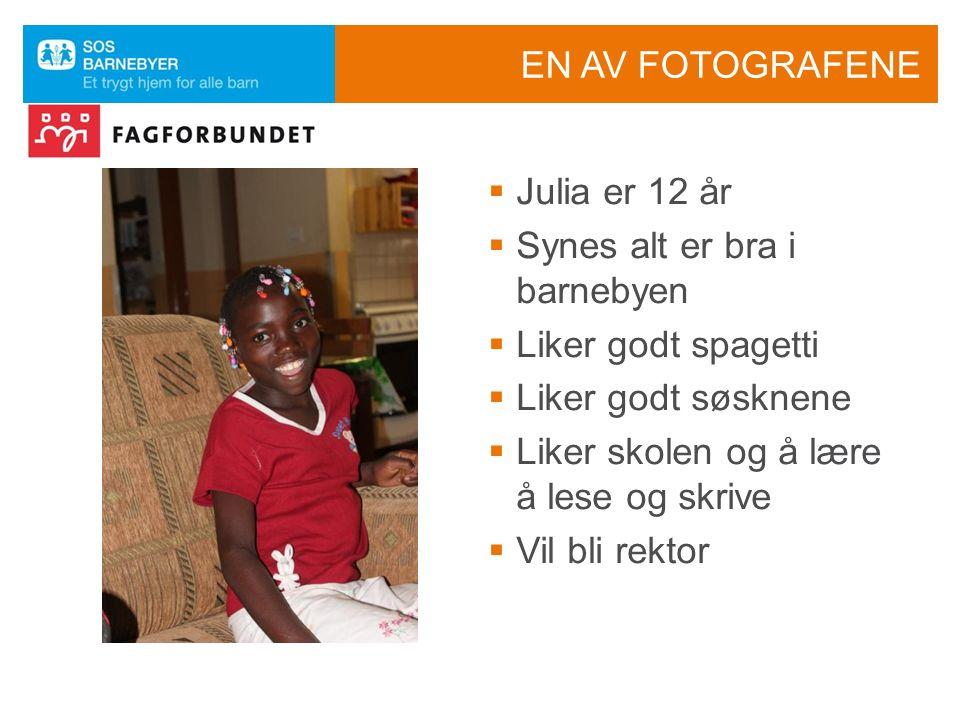 EN AV FOTOGRAFENE  Julia er 12 år  Synes alt er bra i barnebyen  Liker godt spagetti  Liker godt søsknene  Liker skolen og å lære å lese og skrive  Vil bli rektor