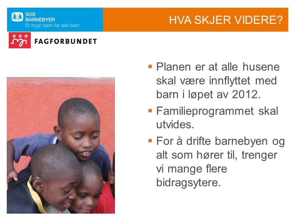 HVA SKJER VIDERE. Planen er at alle husene skal være innflyttet med barn i løpet av 2012.