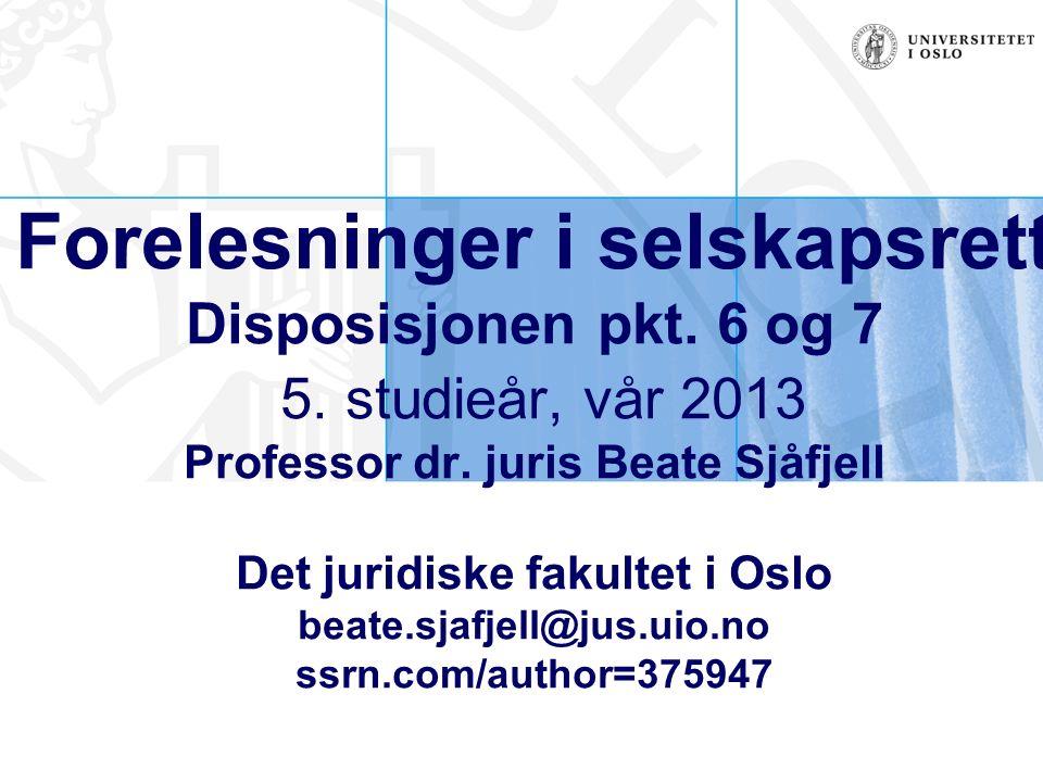 Forelesninger i selskapsrett Disposisjonen pkt. 6 og 7 5. studieår, vår 2013 Professor dr. juris Beate Sjåfjell Det juridiske fakultet i Oslo beate.sj