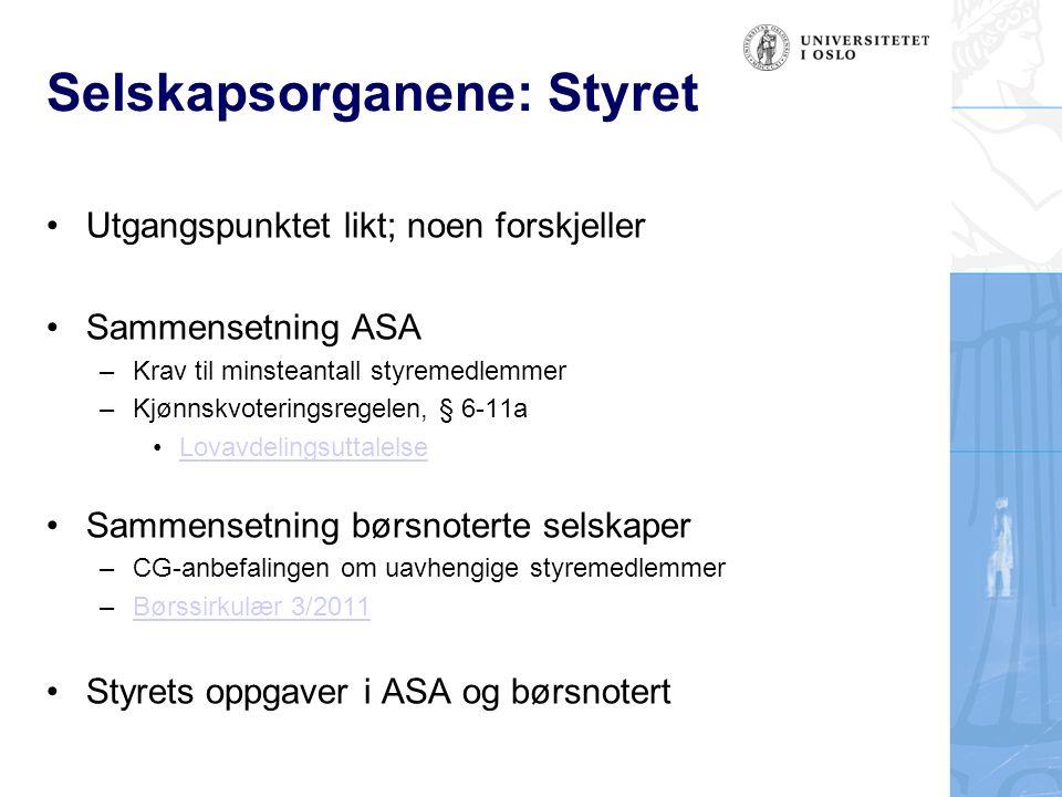 Selskapsorganene: Styret Utgangspunktet likt; noen forskjeller Sammensetning ASA –Krav til minsteantall styremedlemmer –Kjønnskvoteringsregelen, § 6-1