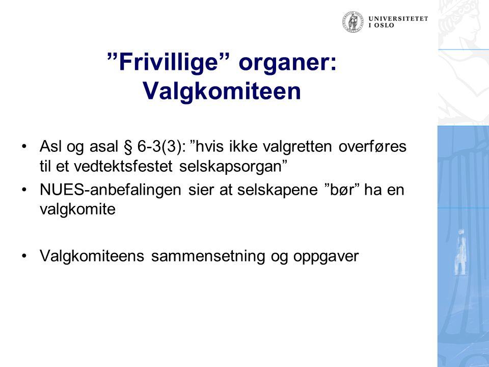 """""""Frivillige"""" organer: Valgkomiteen Asl og asal § 6-3(3): """"hvis ikke valgretten overføres til et vedtektsfestet selskapsorgan"""" NUES-anbefalingen sier a"""