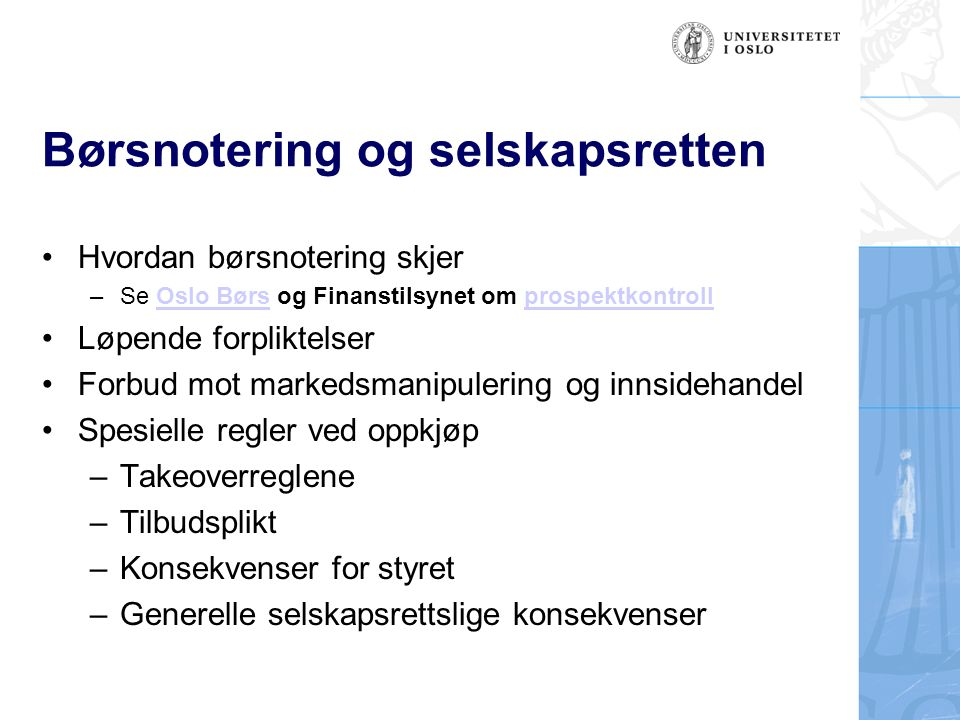 Børsnotering og selskapsretten Hvordan børsnotering skjer –Se Oslo Børs og Finanstilsynet om prospektkontrollOslo Børsprospektkontroll Løpende forplik