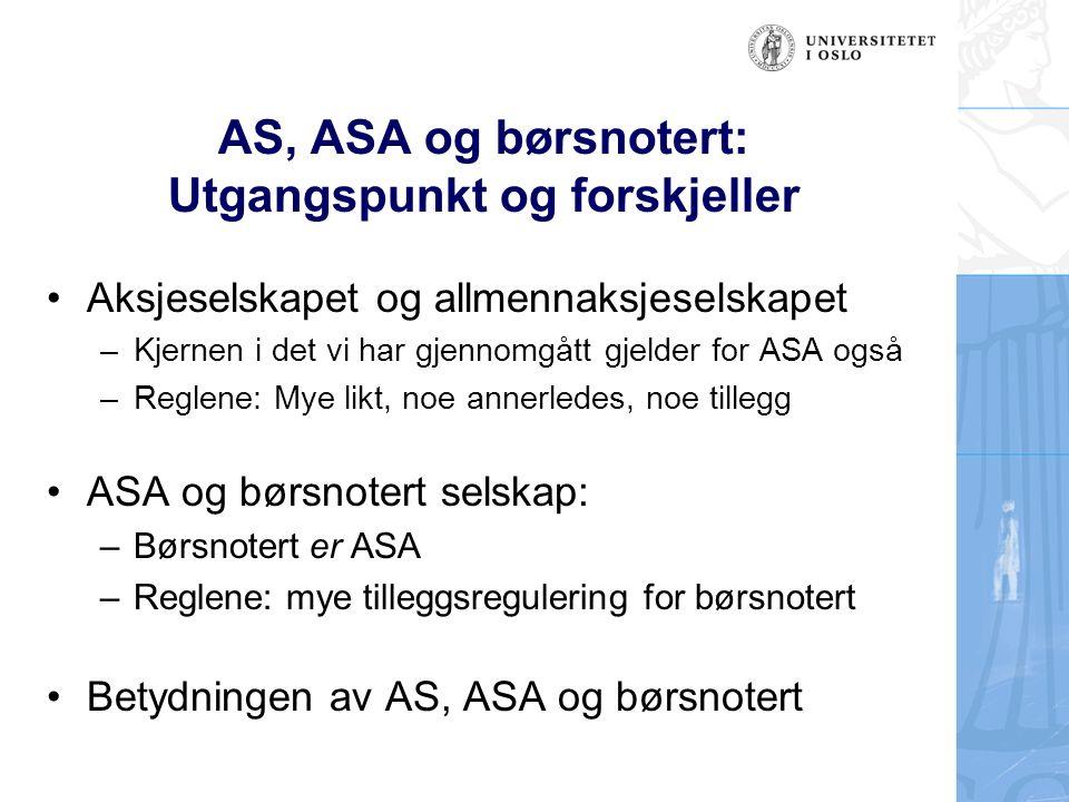 Selskapsorganene: Generalforsamlingen Mye samme regler; forskjell i praksis Implementering av aksjonærrettighetsdirektivet; derunder: –Elektronisk deltakelse på generalforsamlingen (ASA) –Unntak fra krav om utsendelse for dokumenter som er lagt ut på selskapets internettsider (ASA og AS) –Særregler om innkalling og informasjon til aksjeeierne om generalforsamlingen (børsnoterte )