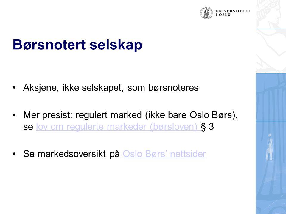 Børsnotert selskap Aksjene, ikke selskapet, som børsnoteres Mer presist: regulert marked (ikke bare Oslo Børs), se lov om regulerte markeder (børslove