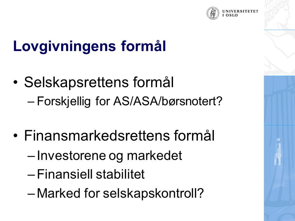 Lovgivningens formål Selskapsrettens formål –Forskjellig for AS/ASA/børsnotert? Finansmarkedsrettens formål –Investorene og markedet –Finansiell stabi