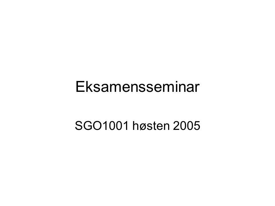 Eksamensseminar SGO1001 høsten 2005