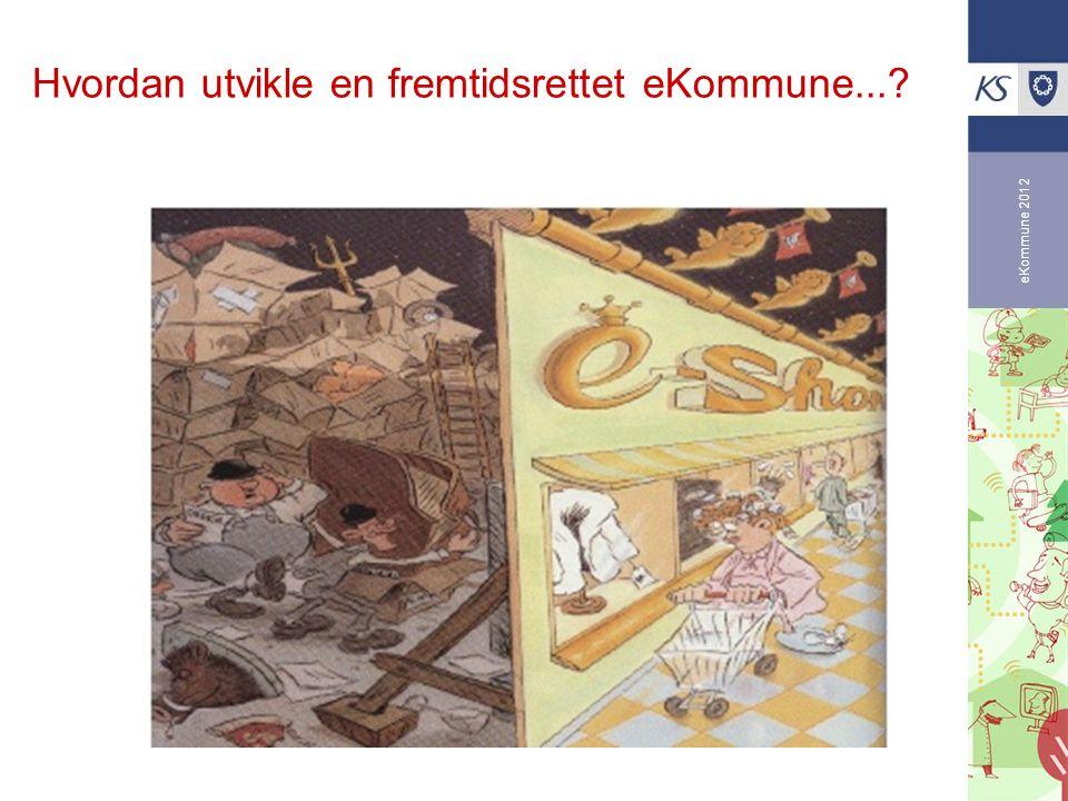 eKommune 2012 Hvordan utvikle en fremtidsrettet eKommune...?