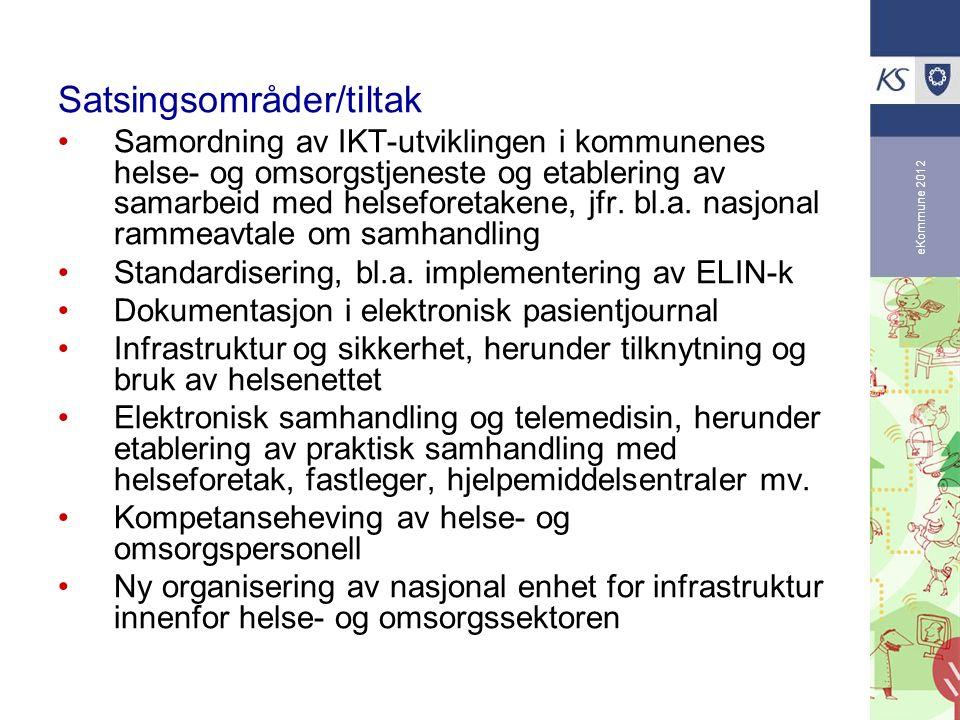 eKommune 2012 Satsingsområder/tiltak Samordning av IKT-utviklingen i kommunenes helse- og omsorgstjeneste og etablering av samarbeid med helseforetakene, jfr.
