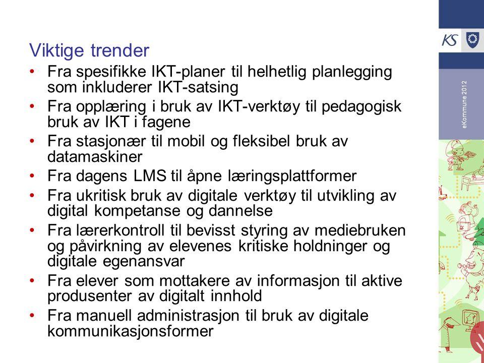 eKommune 2012 Viktige trender Fra spesifikke IKT-planer til helhetlig planlegging som inkluderer IKT-satsing Fra opplæring i bruk av IKT-verktøy til p