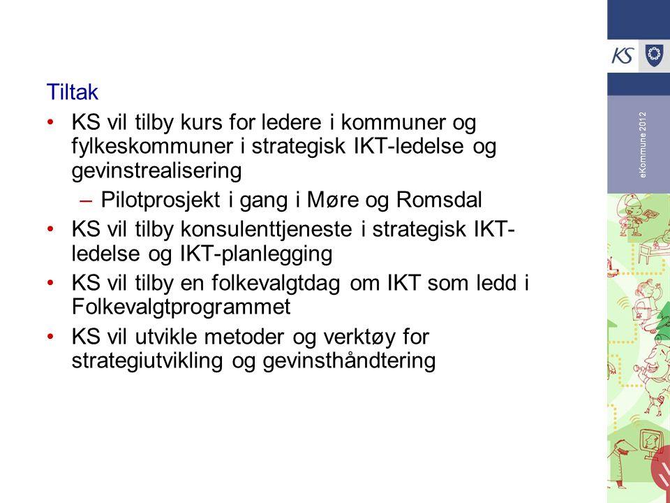 eKommune 2012 Tiltak KS vil tilby kurs for ledere i kommuner og fylkeskommuner i strategisk IKT-ledelse og gevinstrealisering –Pilotprosjekt i gang i