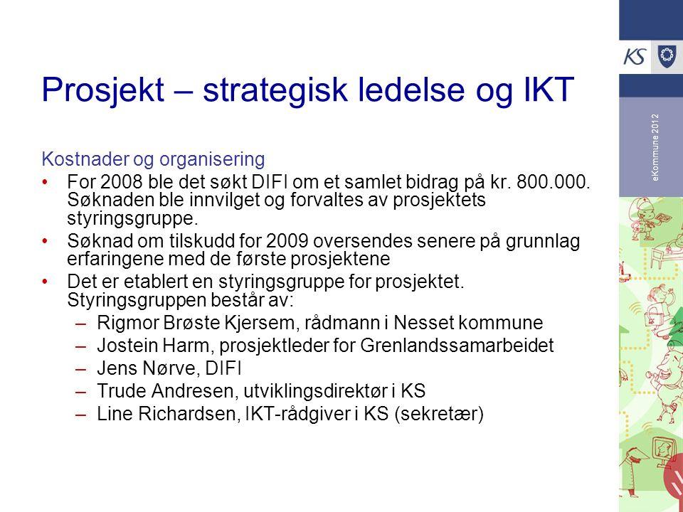 eKommune 2012 Prosjekt – strategisk ledelse og IKT Kostnader og organisering For 2008 ble det søkt DIFI om et samlet bidrag på kr. 800.000. Søknaden b