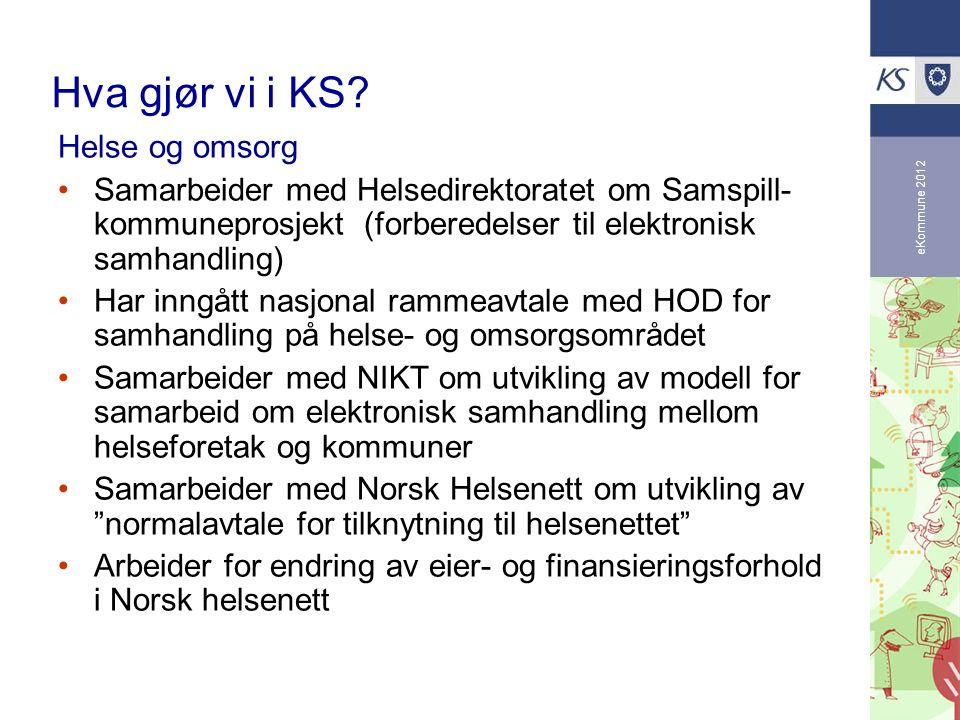 eKommune 2012 Hva gjør vi i KS? Helse og omsorg Samarbeider med Helsedirektoratet om Samspill- kommuneprosjekt (forberedelser til elektronisk samhandl