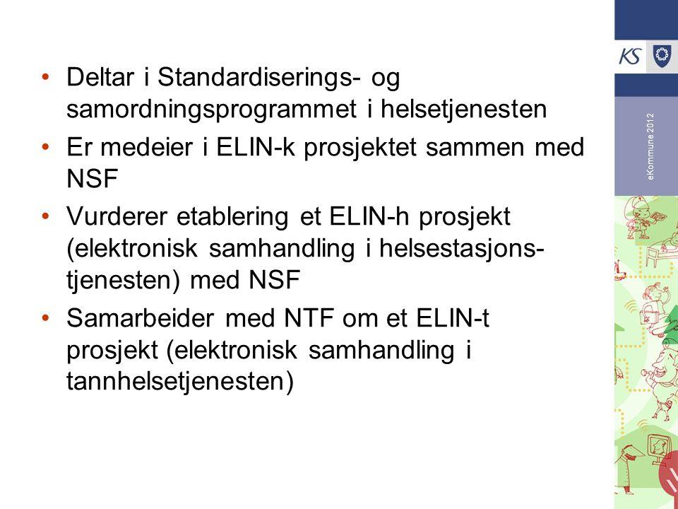 eKommune 2012 Deltar i Standardiserings- og samordningsprogrammet i helsetjenesten Er medeier i ELIN-k prosjektet sammen med NSF Vurderer etablering et ELIN-h prosjekt (elektronisk samhandling i helsestasjons- tjenesten) med NSF Samarbeider med NTF om et ELIN-t prosjekt (elektronisk samhandling i tannhelsetjenesten)