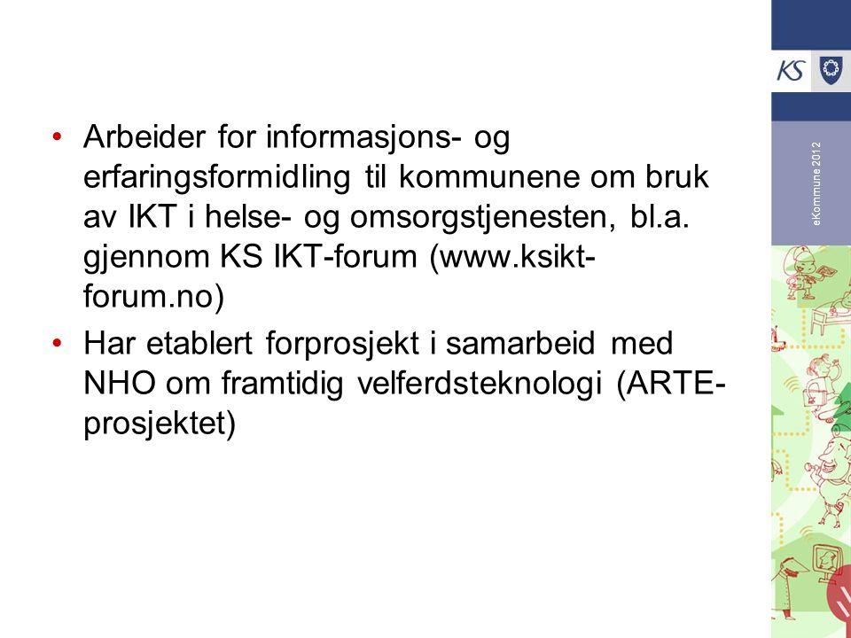 eKommune 2012 Arbeider for informasjons- og erfaringsformidling til kommunene om bruk av IKT i helse- og omsorgstjenesten, bl.a. gjennom KS IKT-forum