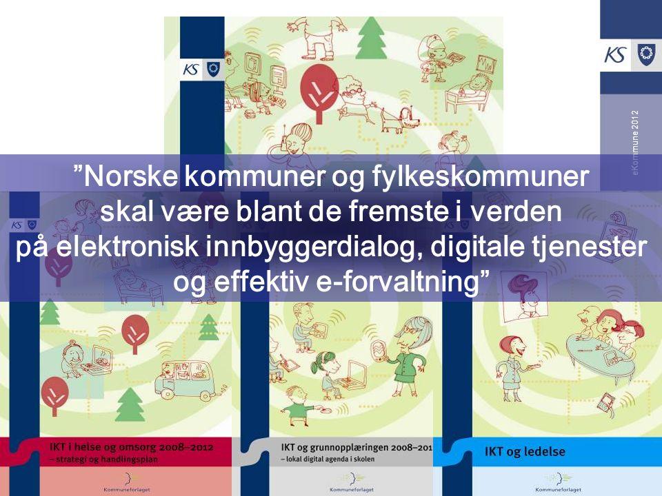 eKommune 2012 Norske kommuner og fylkeskommuner skal være blant de fremste i verden på elektronisk innbyggerdialog, digitale tjenester og effektiv e-forvaltning
