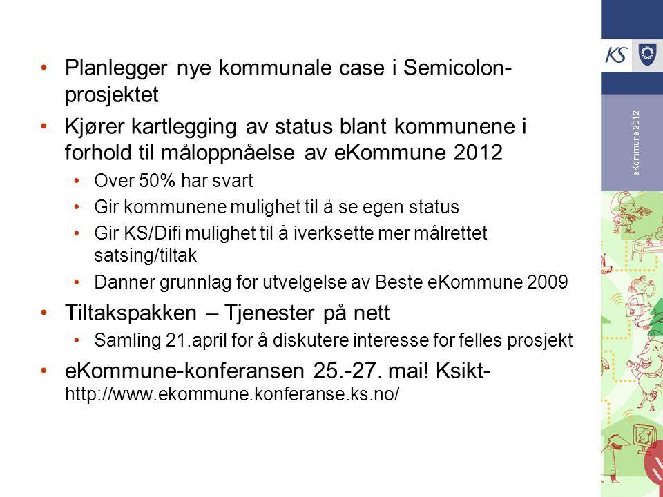 eKommune 2012 Planlegger nye kommunale case i Semicolon- prosjektet Kjører kartlegging av status blant kommunene i forhold til måloppnåelse av eKommun