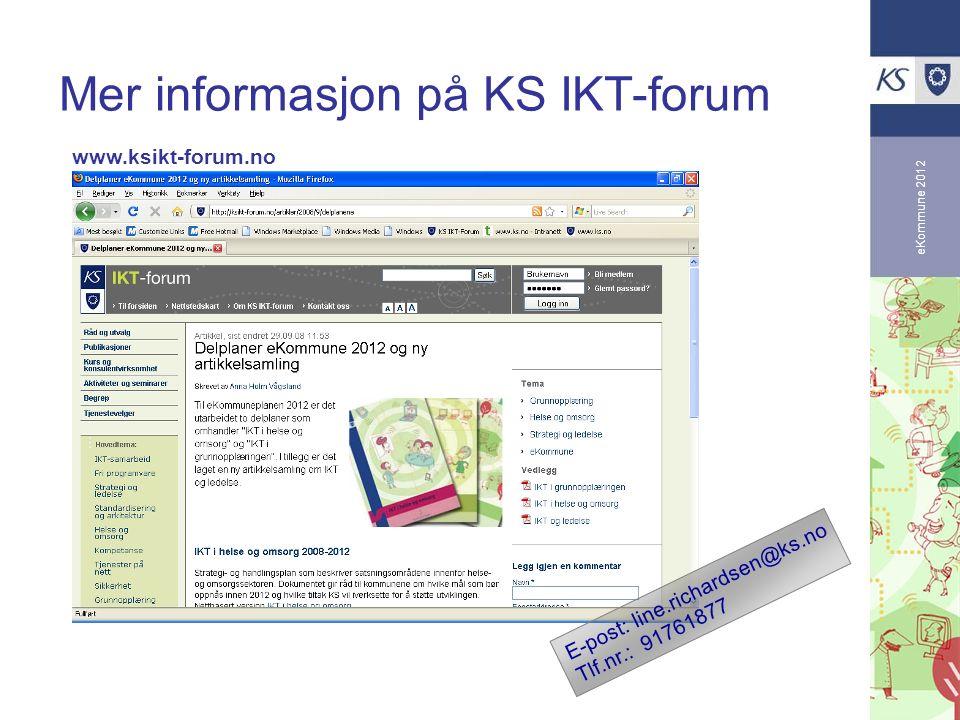 eKommune 2012 Mer informasjon på KS IKT-forum www.ksikt-forum.no E-post: line.richardsen@ks.no Tlf.nr.: 91761877