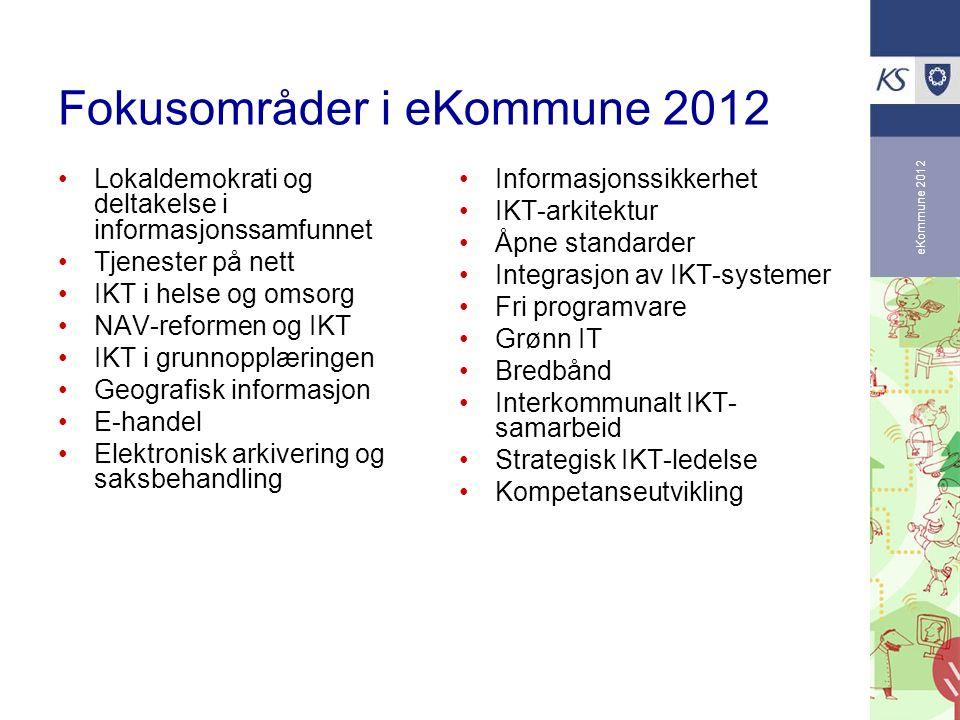 eKommune 2012 Fokusområder i eKommune 2012 Lokaldemokrati og deltakelse i informasjonssamfunnet Tjenester på nett IKT i helse og omsorg NAV-reformen o