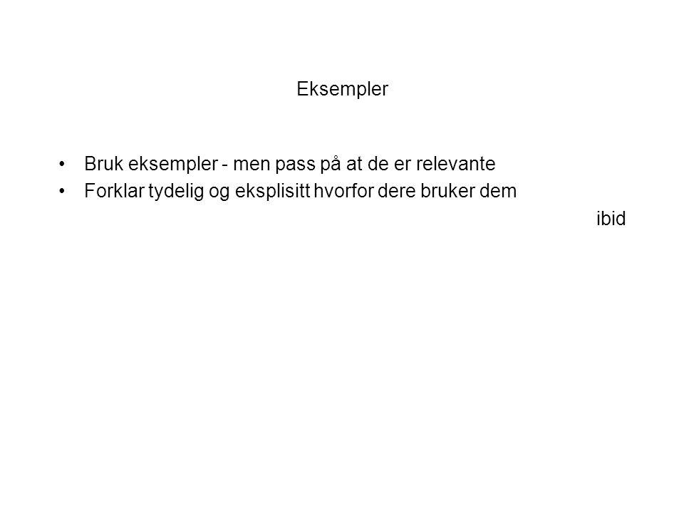 Eksempler Bruk eksempler - men pass på at de er relevante Forklar tydelig og eksplisitt hvorfor dere bruker dem ibid