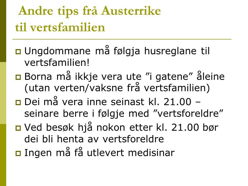 Andre tips frå Austerrike til vertsfamilien  Ungdommane må følgja husreglane til vertsfamilien.