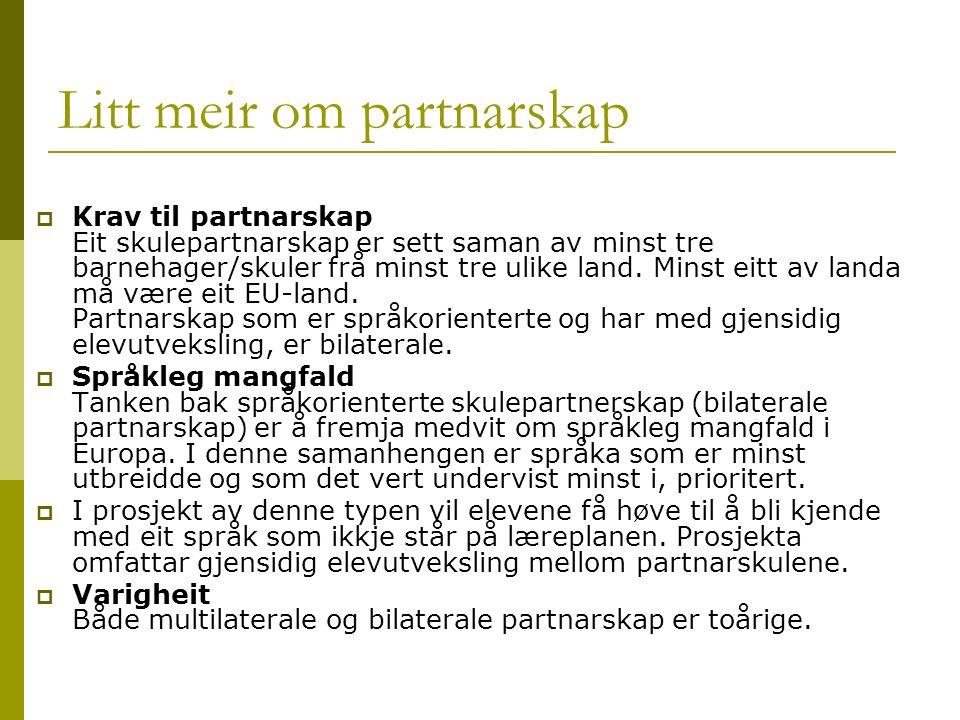 Litt meir om partnarskap  Krav til partnarskap Eit skulepartnarskap er sett saman av minst tre barnehager/skuler frå minst tre ulike land.