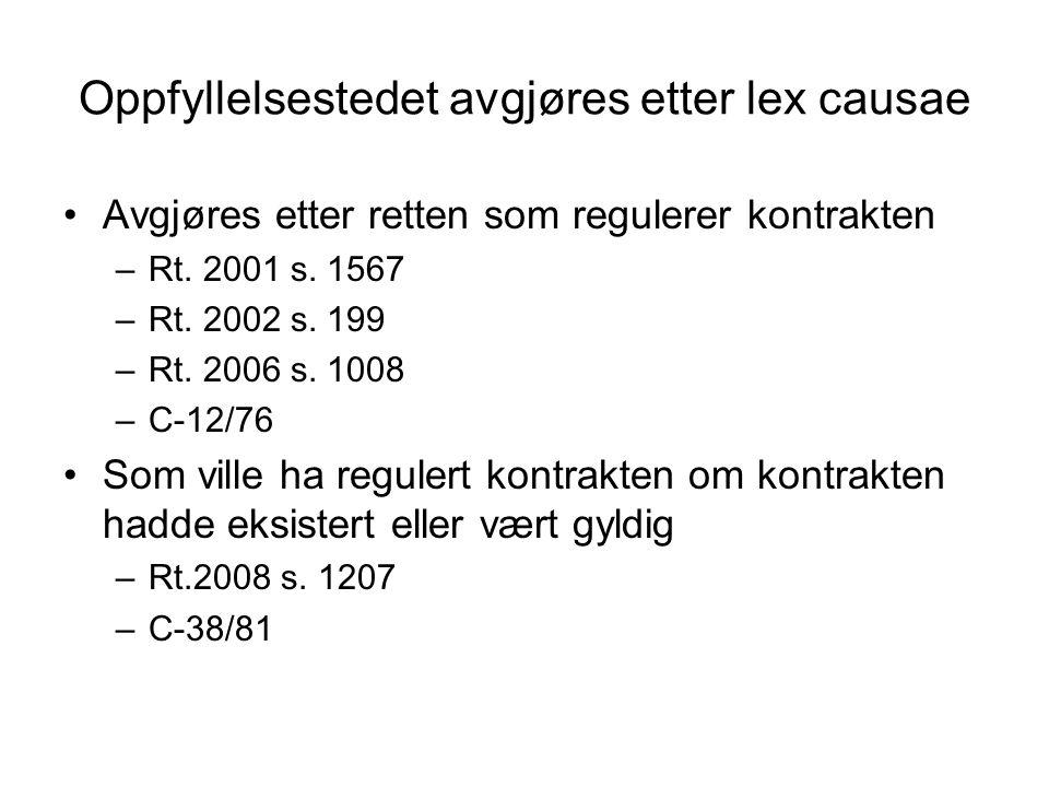 Oppfyllelsestedet avgjøres etter lex causae Avgjøres etter retten som regulerer kontrakten –Rt. 2001 s. 1567 –Rt. 2002 s. 199 –Rt. 2006 s. 1008 –C-12/