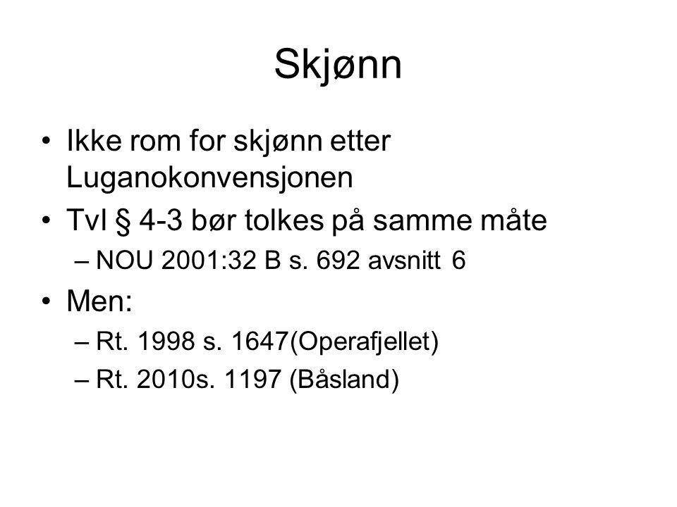 Skjønn Ikke rom for skjønn etter Luganokonvensjonen Tvl § 4-3 bør tolkes på samme måte –NOU 2001:32 B s. 692 avsnitt 6 Men: –Rt. 1998 s. 1647(Operafje