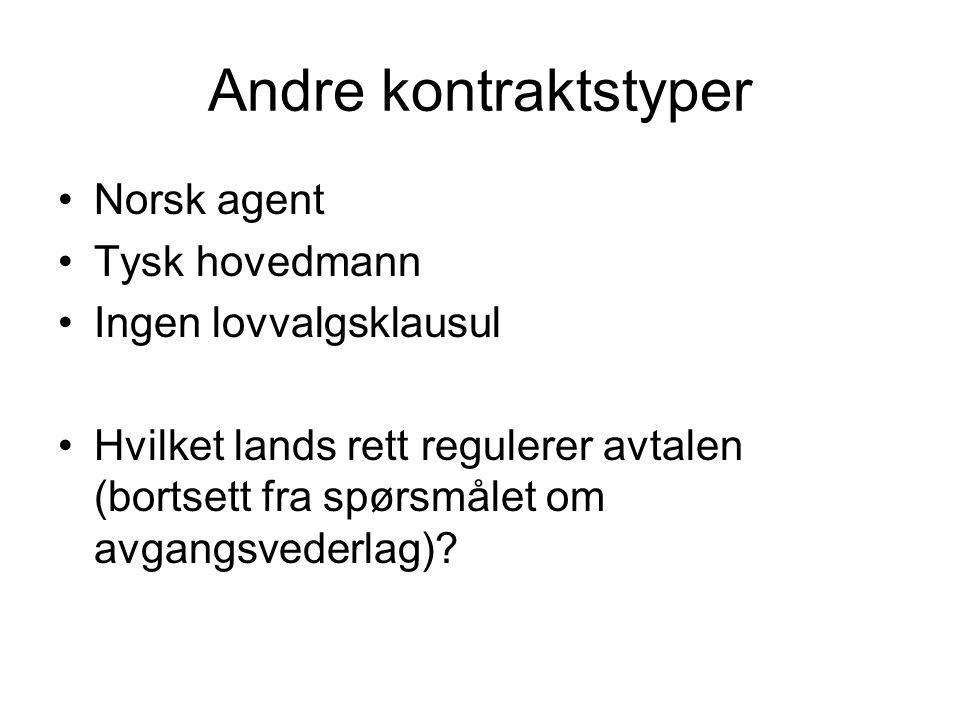 Andre kontraktstyper Norsk agent Tysk hovedmann Ingen lovvalgsklausul Hvilket lands rett regulerer avtalen (bortsett fra spørsmålet om avgangsvederlag