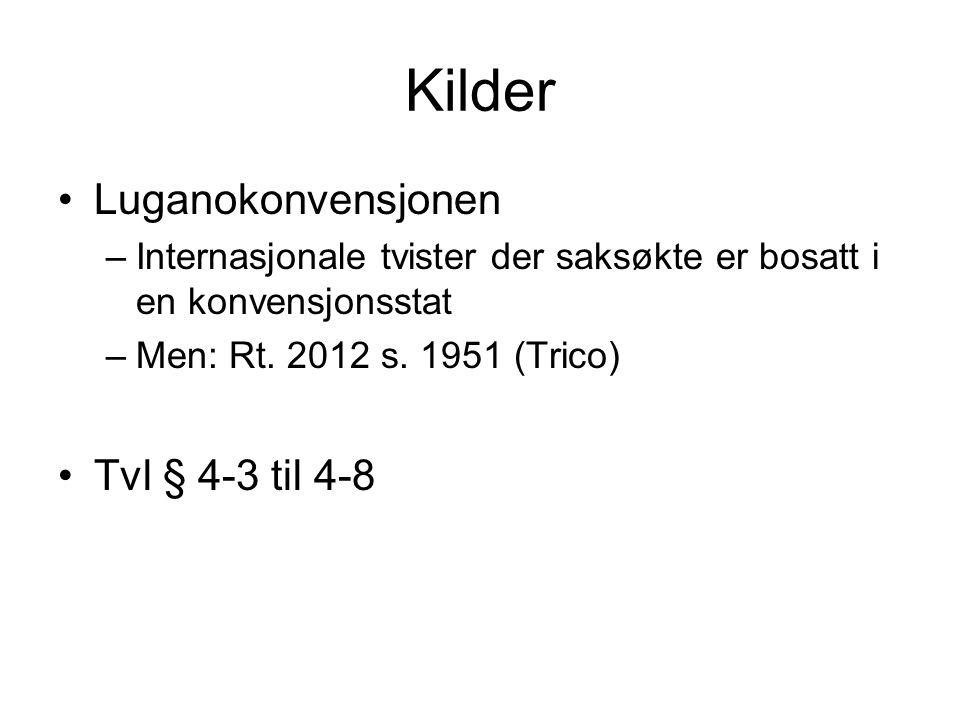 Kilder Luganokonvensjonen –Internasjonale tvister der saksøkte er bosatt i en konvensjonsstat –Men: Rt. 2012 s. 1951 (Trico) Tvl § 4-3 til 4-8