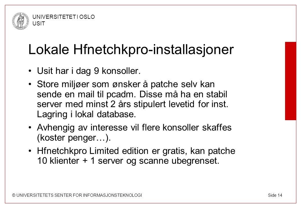 © UNIVERSITETETS SENTER FOR INFORMASJONSTEKNOLOGI UNIVERSITETET I OSLO USIT Side 14 Lokale Hfnetchkpro-installasjoner Usit har i dag 9 konsoller. Stor