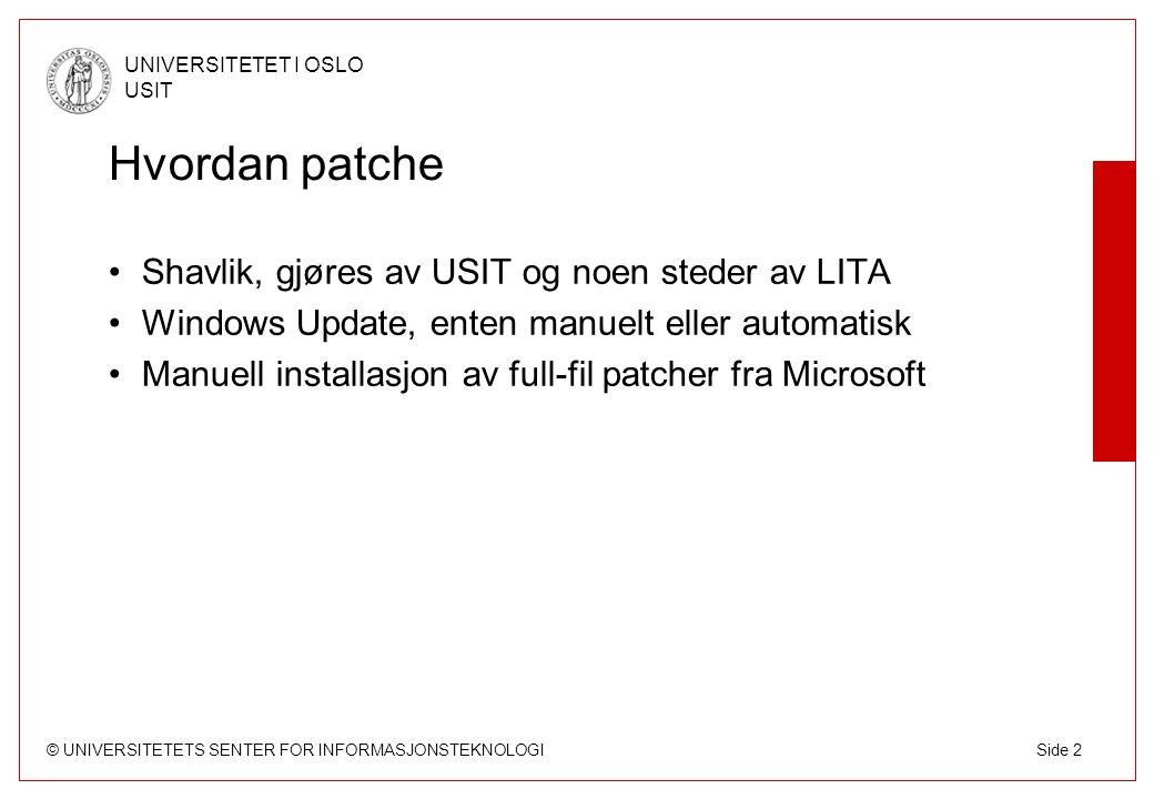 © UNIVERSITETETS SENTER FOR INFORMASJONSTEKNOLOGI UNIVERSITETET I OSLO USIT Side 3 Office-patcher Ulike patcher for ulike installasjoner (CD, administrasjonsshare osv) HFNetChk patcher Office (snart) Kan bruke full-fil patcher