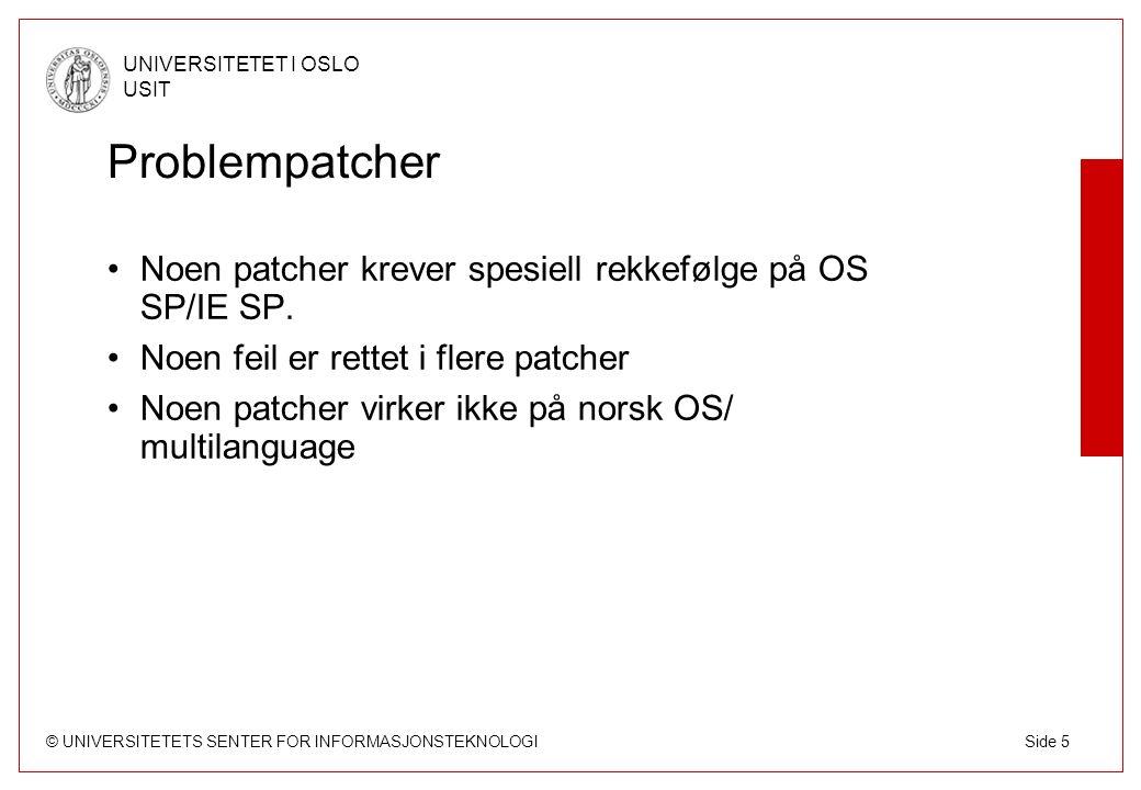 © UNIVERSITETETS SENTER FOR INFORMASJONSTEKNOLOGI UNIVERSITETET I OSLO USIT Side 6 Windows Patching ved UiO Shavliks Hfnetchkpro skanner og patcher alle maskiner i windows- domenet.