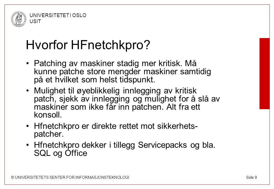 © UNIVERSITETETS SENTER FOR INFORMASJONSTEKNOLOGI UNIVERSITETET I OSLO USIT Side 9 Hvorfor HFnetchkpro.