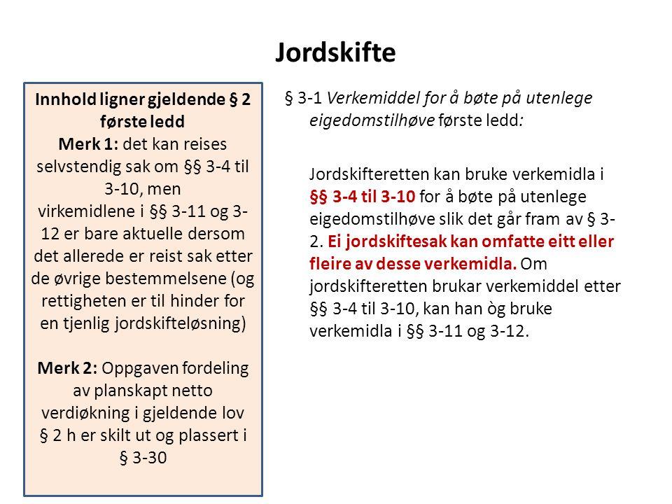 Jordskifte § 3-1 Verkemiddel for å bøte på utenlege eigedomstilhøve første ledd: Jordskifteretten kan bruke verkemidla i §§ 3-4 til 3-10 for å bøte på