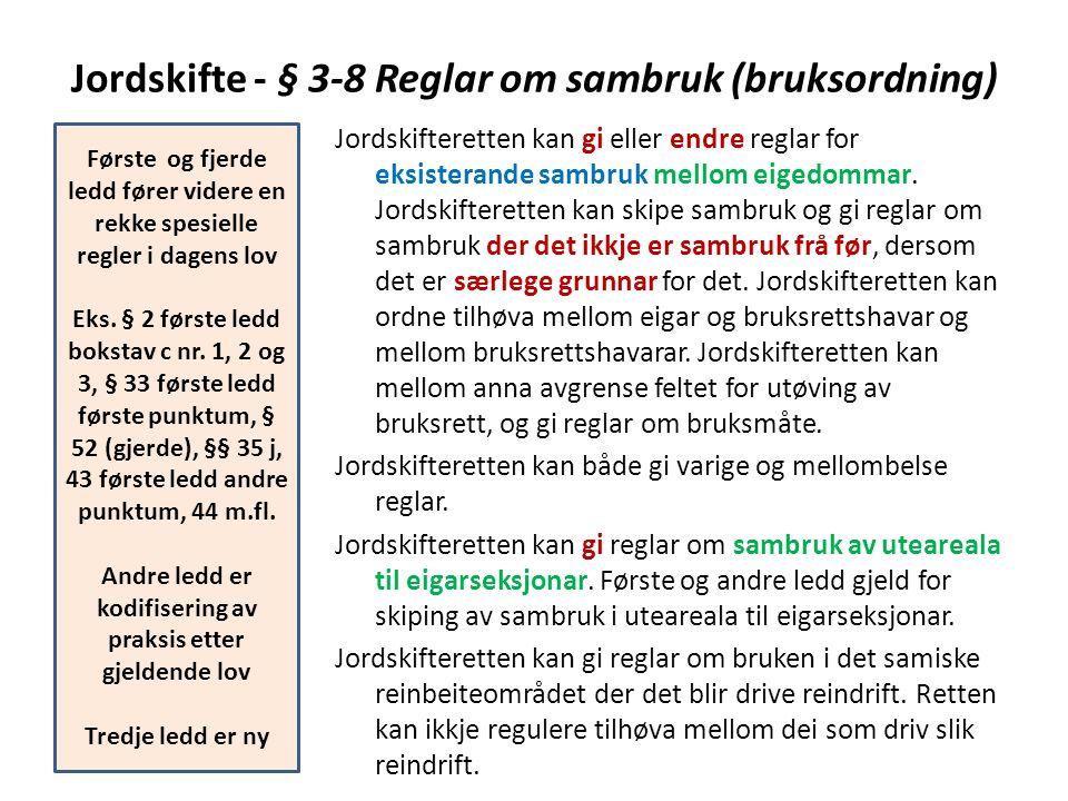 Jordskifte - § 3-8 Reglar om sambruk (bruksordning) Jordskifteretten kan gi eller endre reglar for eksisterande sambruk mellom eigedommar. Jordskifter
