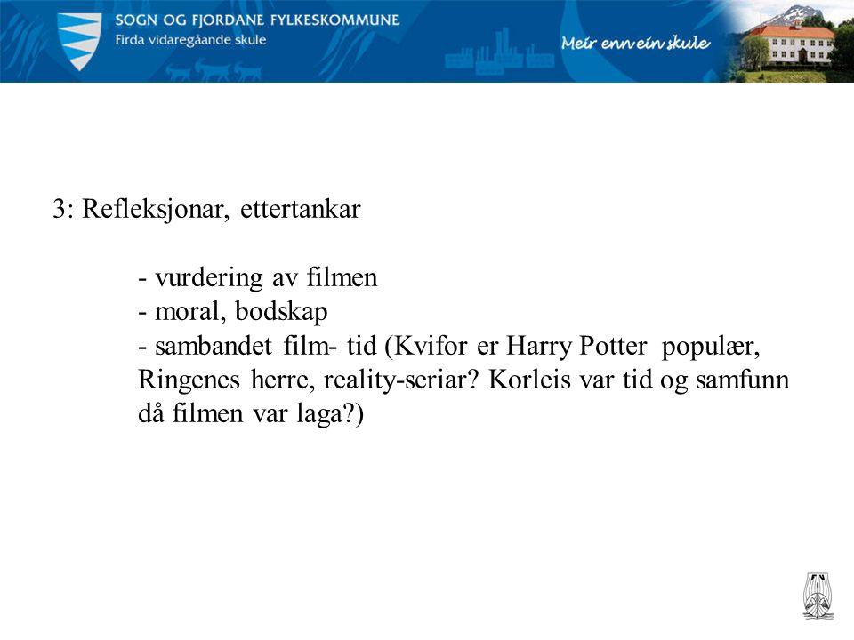 3: Refleksjonar, ettertankar - vurdering av filmen - moral, bodskap - sambandet film- tid (Kvifor er Harry Potter populær, Ringenes herre, reality-seriar.