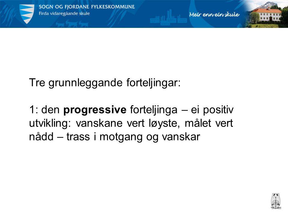 Tre grunnleggande forteljingar: 1: den progressive forteljinga – ei positiv utvikling: vanskane vert løyste, målet vert nådd – trass i motgang og vanskar