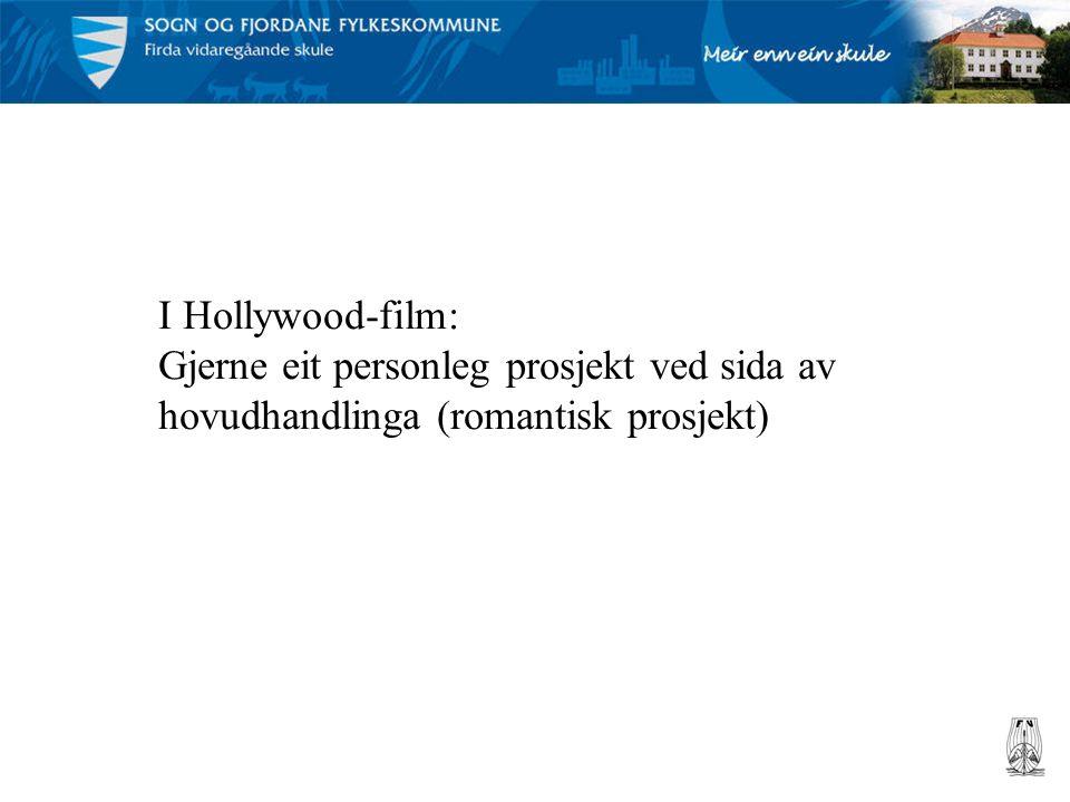 I Hollywood-film: Gjerne eit personleg prosjekt ved sida av hovudhandlinga (romantisk prosjekt)
